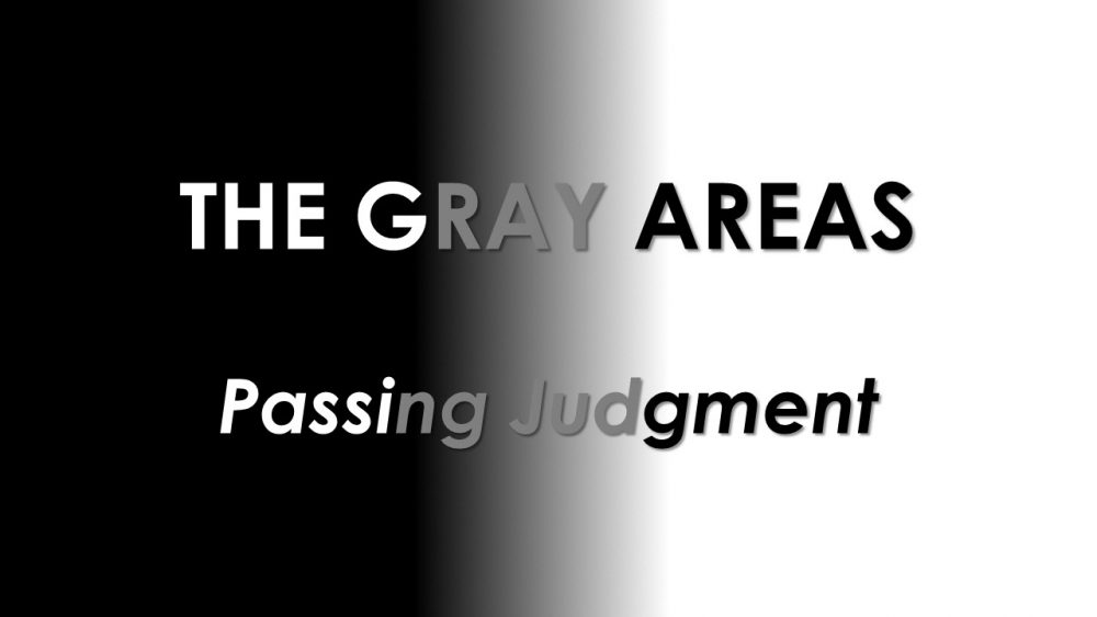 5-3-10 THE GRAY AREAS  PASSING JUDGEMENT